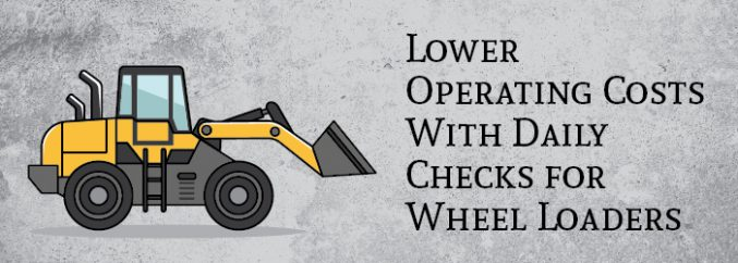 Lower Operating Costs With Daily Checks for Wheel Loaders