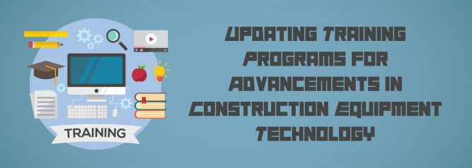 Updating Training Programs for Advancements in Construction Equipment Technology