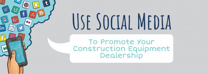 Use Social Media To Promote Your Construction Equipment Dealership-01