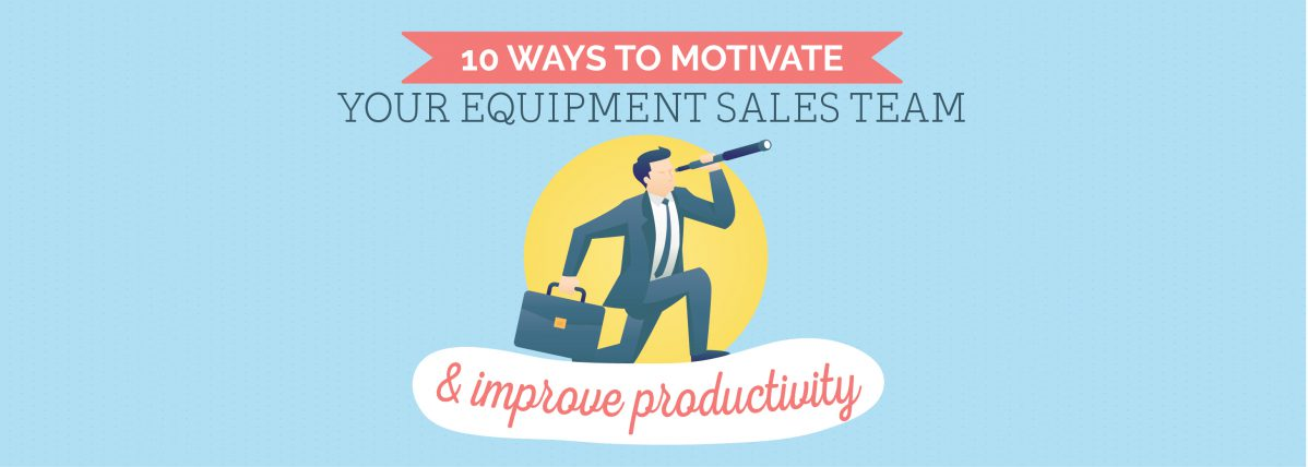 10 Ways To Motivate Your Equipment Sales Team & Improve Productivity