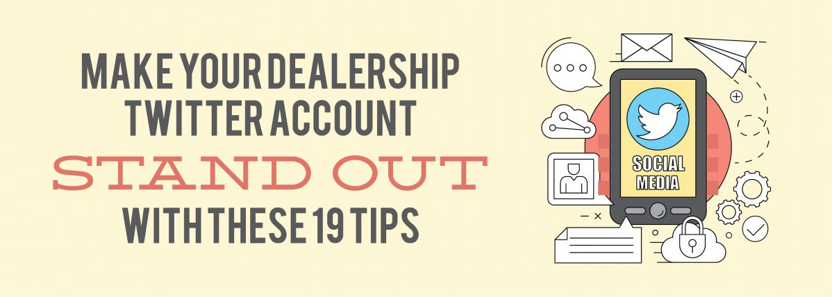 Make Your Dealership Twitter Account Stand Out with These 19 Tips