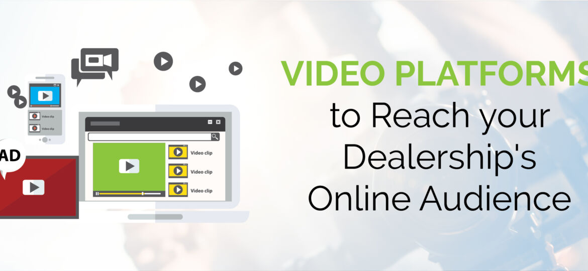 Video Platforms to Reach your Dealership's Online Audience | ADI Agency