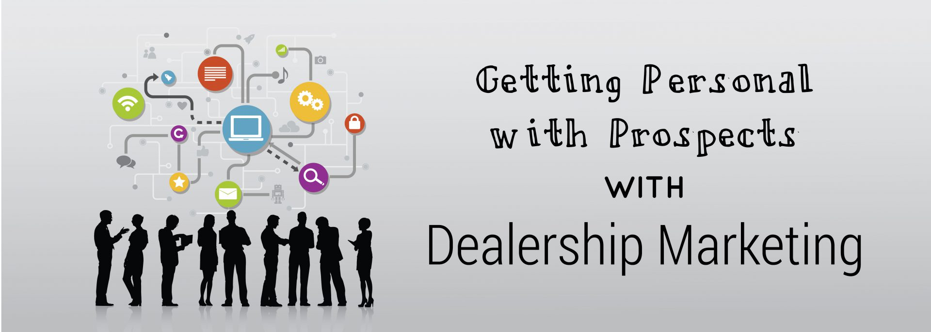 Getting Personal with Prospects With Dealership Marketing | ADI Agency
