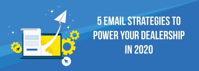 5 Email Strategies to Power your Dealership in 2020 | ADI Agency