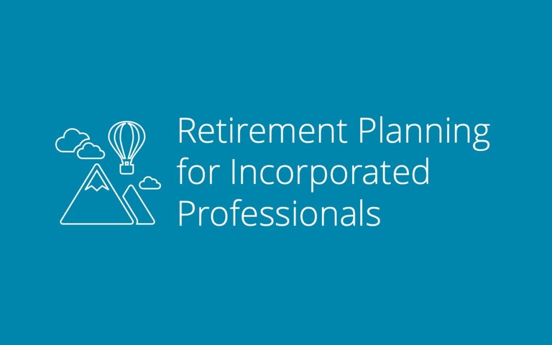 Retirement Planning for Incorporated Professionals