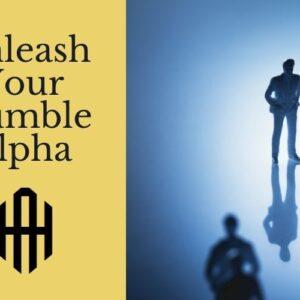 Unleash Your Humble Alpha Course Image