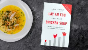 Lay An Egg Make Chicken Soup The Holistic Innovation Process from concept to market expansion. Book Review by Andrea Hernandez. Author Arie Brish.