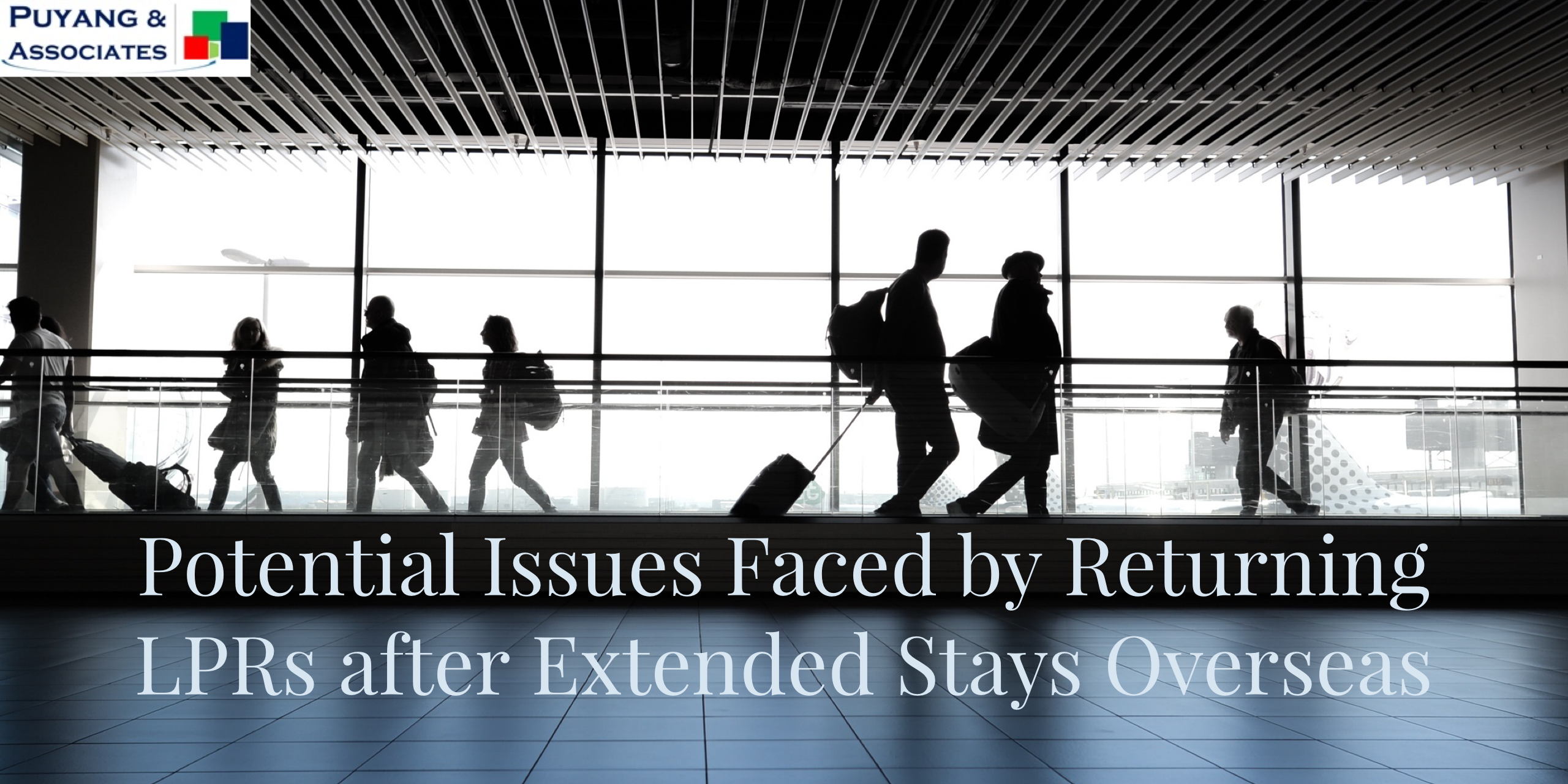 Potential Issues Faced by Returning LPRs after Extended Stays Overseas