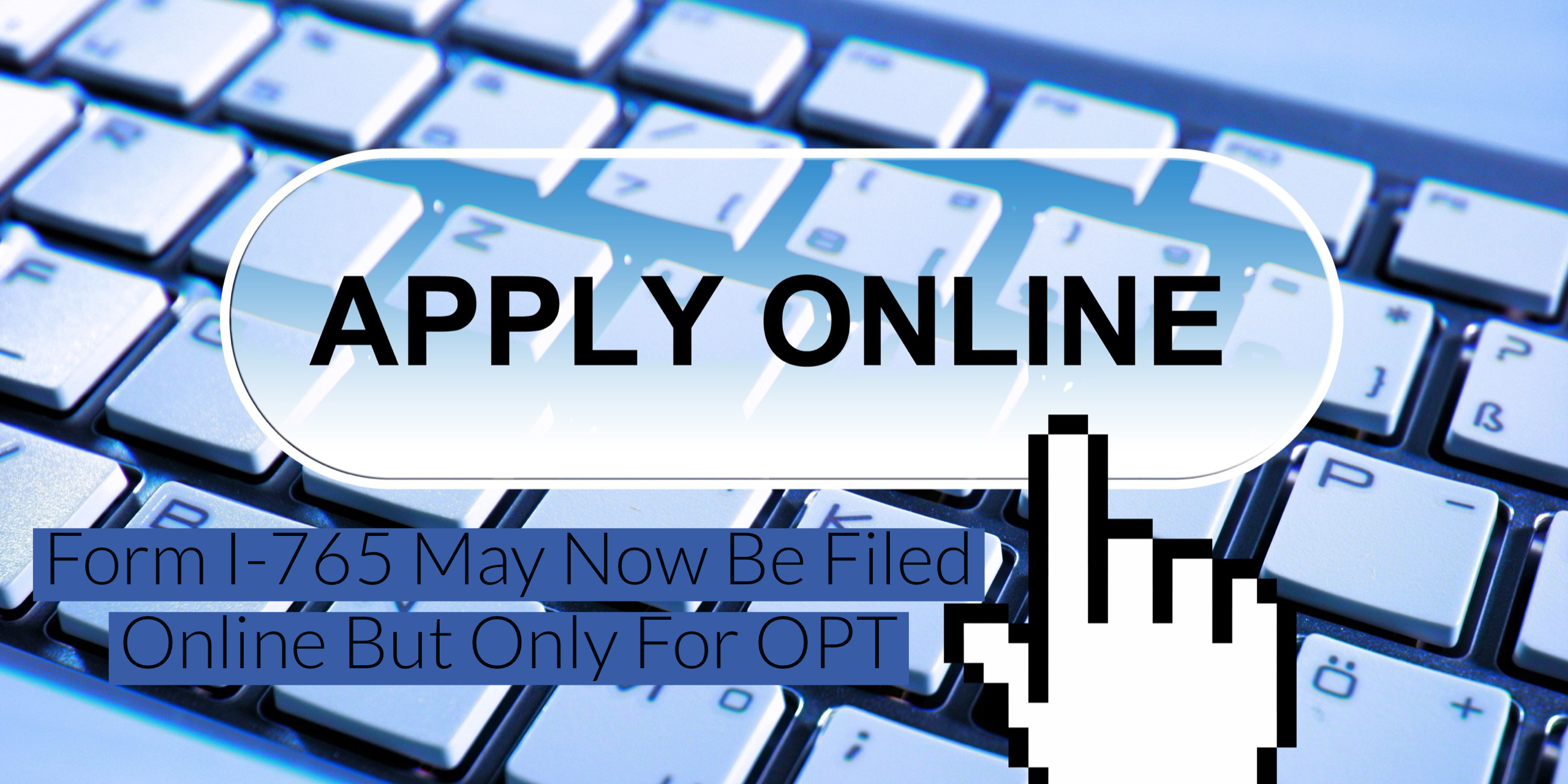 F-1 OPT May Now be Filed Online via Online Form I-765