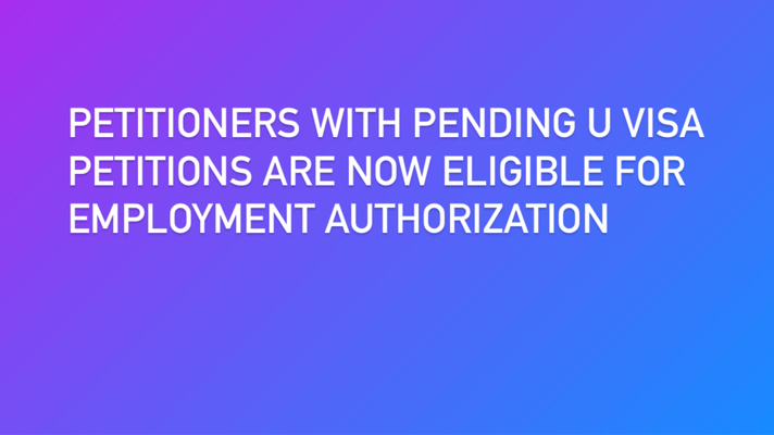 Petitioners with pending U visa petitions are now eligible to receive EADs