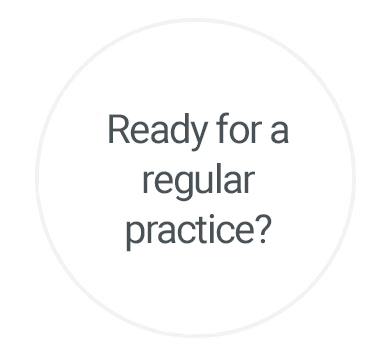 Ready for a regular practice?