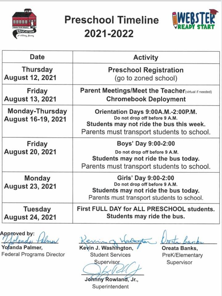 Thursday August 12 2021 Preschool Registration. Go to zoned school. Friday August 13 2021 Parents Meetings/Meet the Teacher. Virtual if needed. Chromebook Deployment. Monday - Thursday August 16- 19 2021 Orientation days 9:00am - 2:00pm. Do not drop off before 9am. Students may not ride the bus this week. Parents must transport students to school. Friday August 20 2021 Boys day 9 am - 2pm Do not drop off before 9am. Students may not ride the bus this week. Parents must transport students to school Monday 23 2021 Girls Day 9am -2pm Do not drop off before 9am. Students may not ride the bus this week. Parents must transport students to school. Tuesday August 24th 2021. First Full Day for all preschool students. Students may ride the bus.