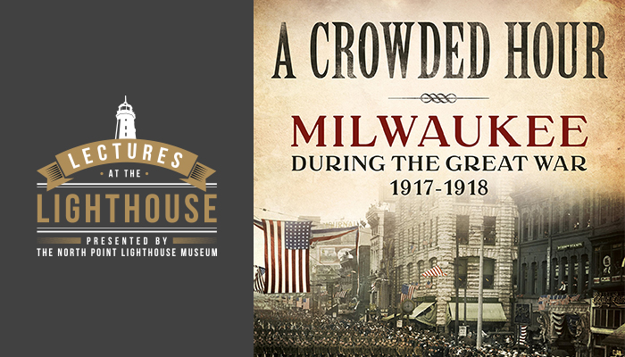 A Crowded Hour: Milwaukee during the Great War, 1917-1918 with Kevin J. Abing