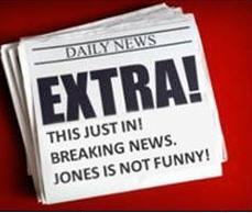 BREAKING NEWS! TIM JONES IS NOT FUNNY!