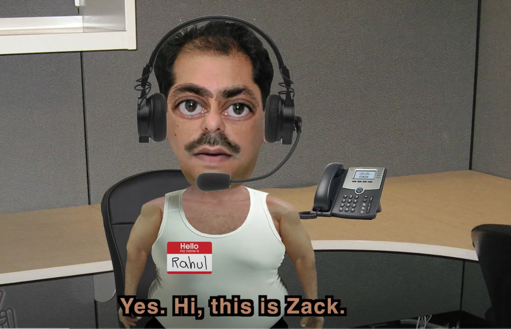 """Meet Rahul. Oh, he'll tell you his name is Zack or Brad, but he's a scammer. He's calling """"from Microsoft"""" to tell you that your computer has been infected with a dangerous virus – which he can repair for a one-time credit card charge of just $100. Don't hang up. Be polite. And be sure to give him your ex-spouse's credit card number. Then hang up. Rahul is bad news, buddy."""
