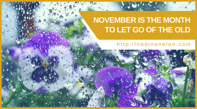 November is the month to let go of the old