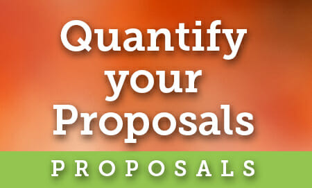 Quantify your proposals