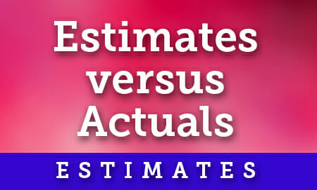 Estimates versus Actuals