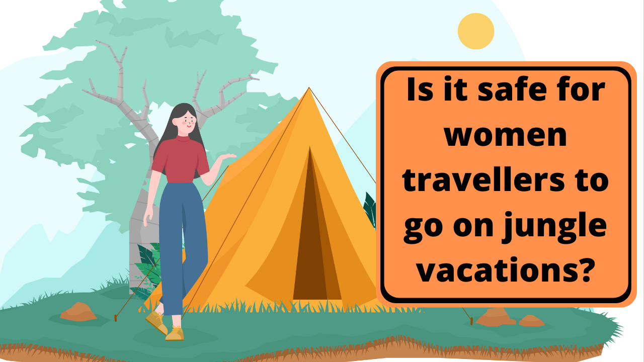 Is it safe for women travellers to go on jungle vacations_