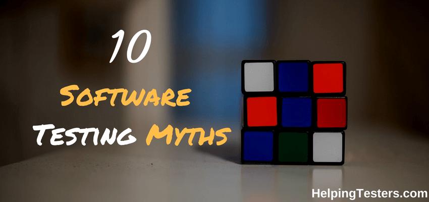 software testing myths, software myths, manual testing concepts, software testing techniques