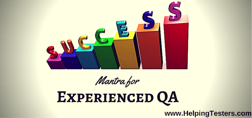 Experienced Tester, Experienced QA, Experienced QA Professional, how to excel in software testing, how to get success in testing field, how to succeed in software testing job
