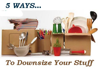 5 Ways… To Downsize Your Stuff