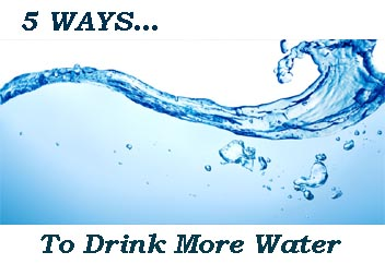 5 Ways … To Drink More Water