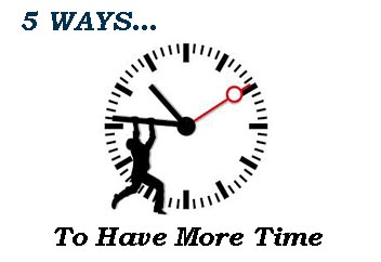 5 Ways… To Have More Time