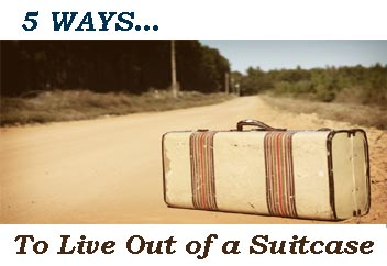 5 Ways … To Live Out of a Suitcase