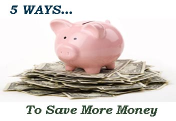 5 Ways … To Save More Money