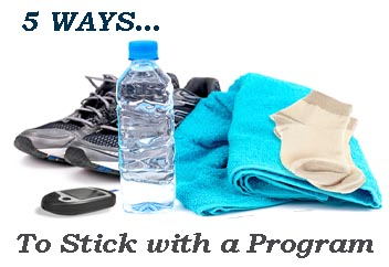 5 Ways … To Stick with a Program