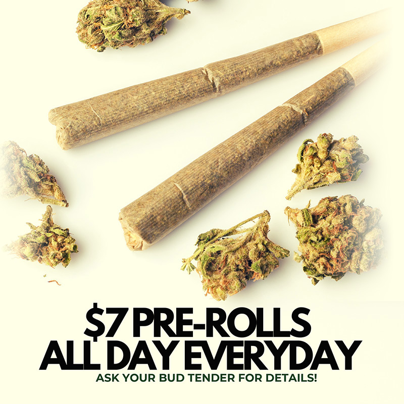 $7 pre-rolls all day everyday. Ask your bud tender for details!