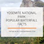 Yosemite National Park – Popular Waterfall Facts