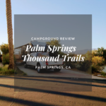 Campground Review: Thousand Trails RV Park, Palm Springs