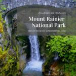 Mount Rainier National Park-Chasing Waterfalls