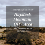 Campground Review | Haystack Mountain OHV Area | Roswell, NM