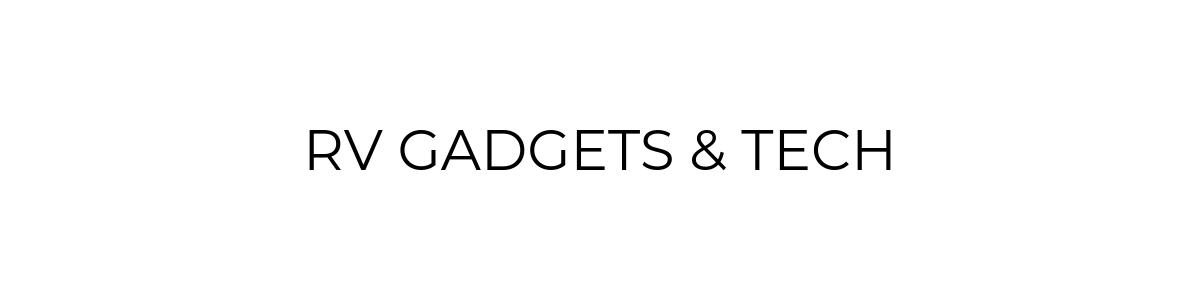 RV Gadgets & Tech