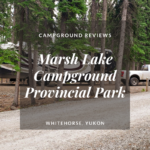 Campground Review | Marsh Lake | Whitehorse, Yukon