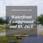 Campground Review | Waterfront Campground | Seward, Alaska