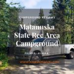 Campground Review   Matanuska State Rec Area   Alaska