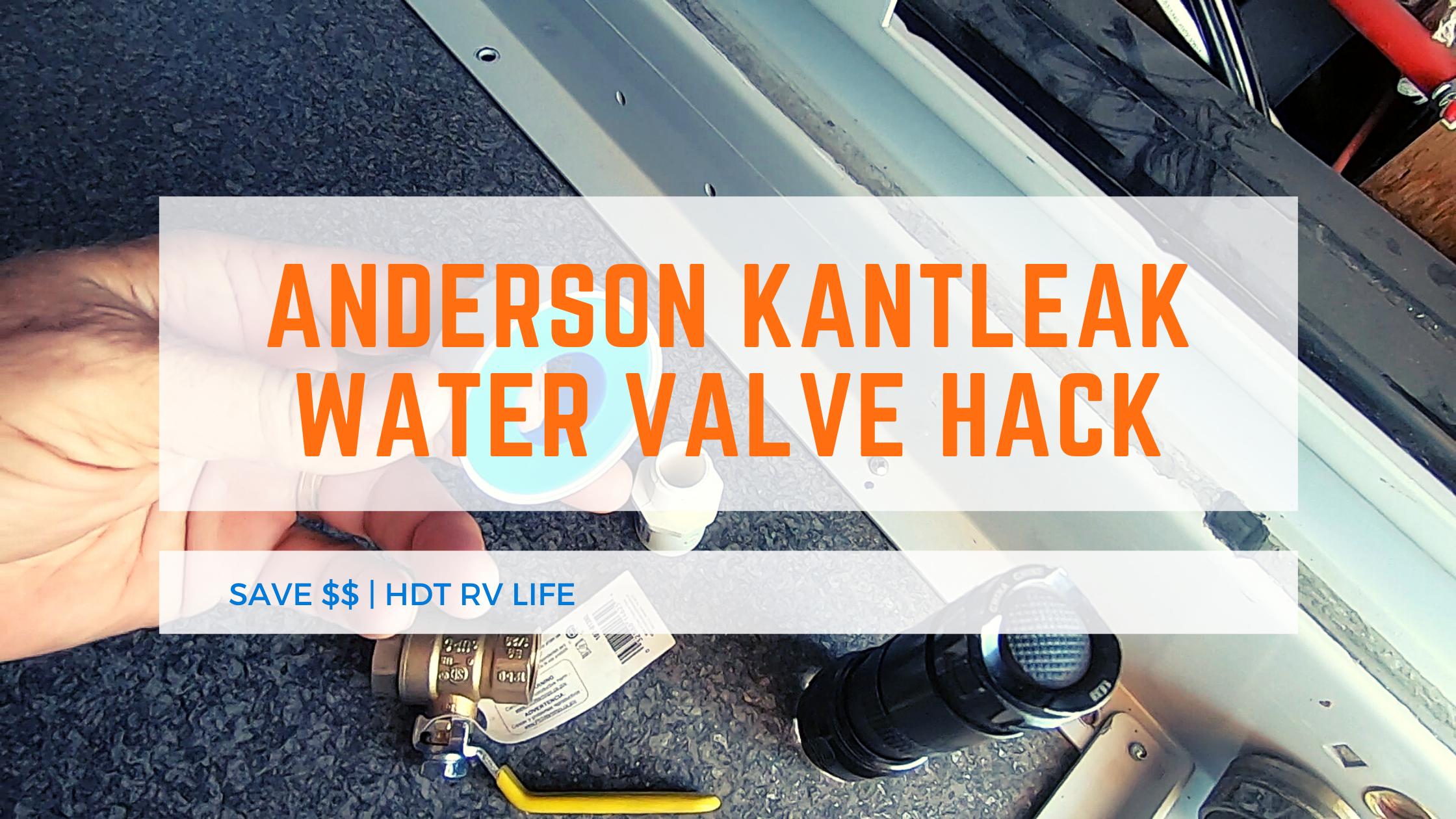 Anderson Kantleak Water Valve Hack