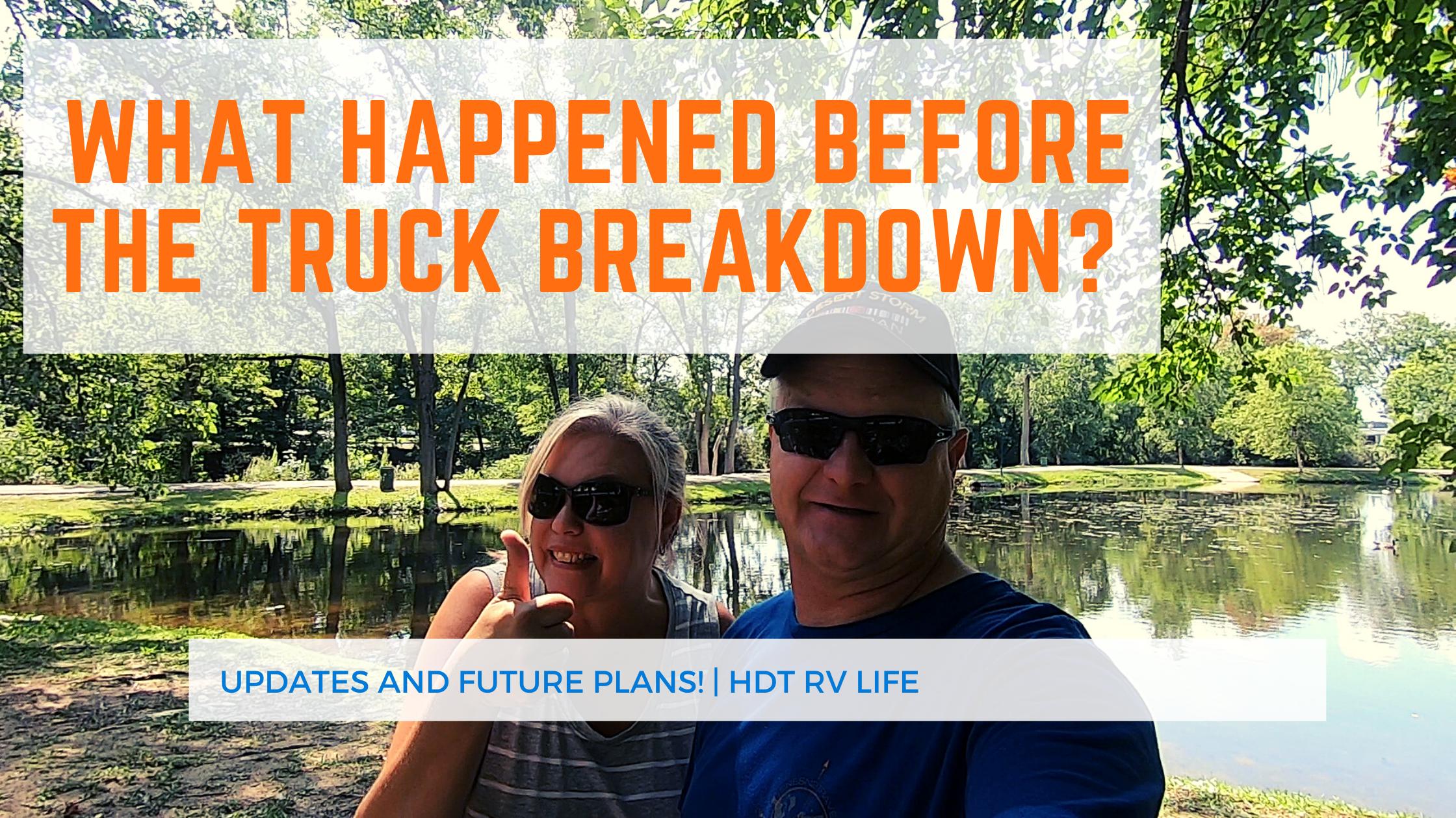 WHAT HAPPENED BEFORE THE TRUCK BREAKDOWN? | HDT RV LIFE