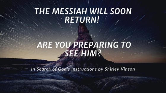 The Messiah Will Soon Return! Are You Preparing To See Him?