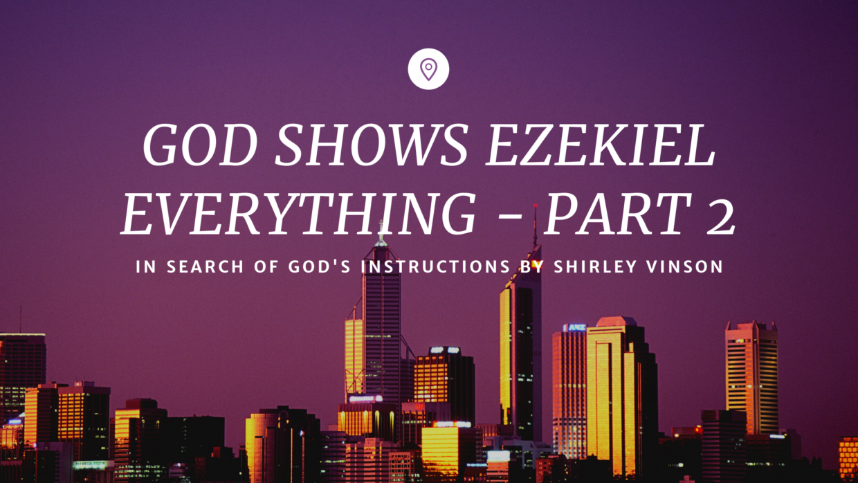 GOD Shows Ezekiel Everything – Part 2