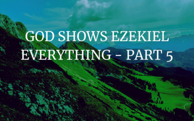 GOD Shows Ezekiel Everything – Part 5