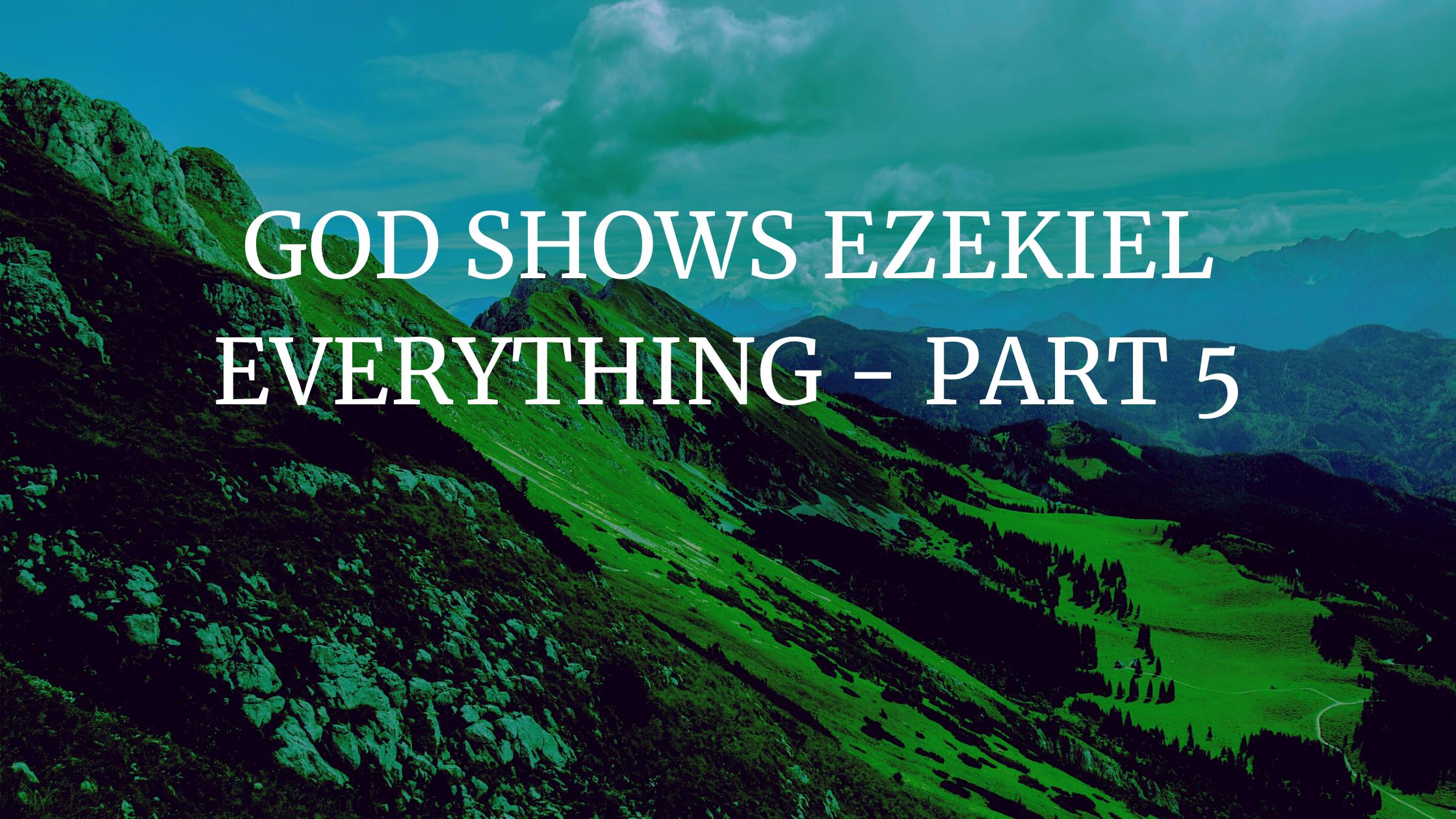 GOD Shows Ezekiel Everything – Part 5