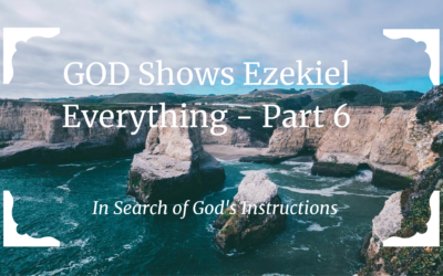 GOD Shows Ezekiel Everything – Part 6