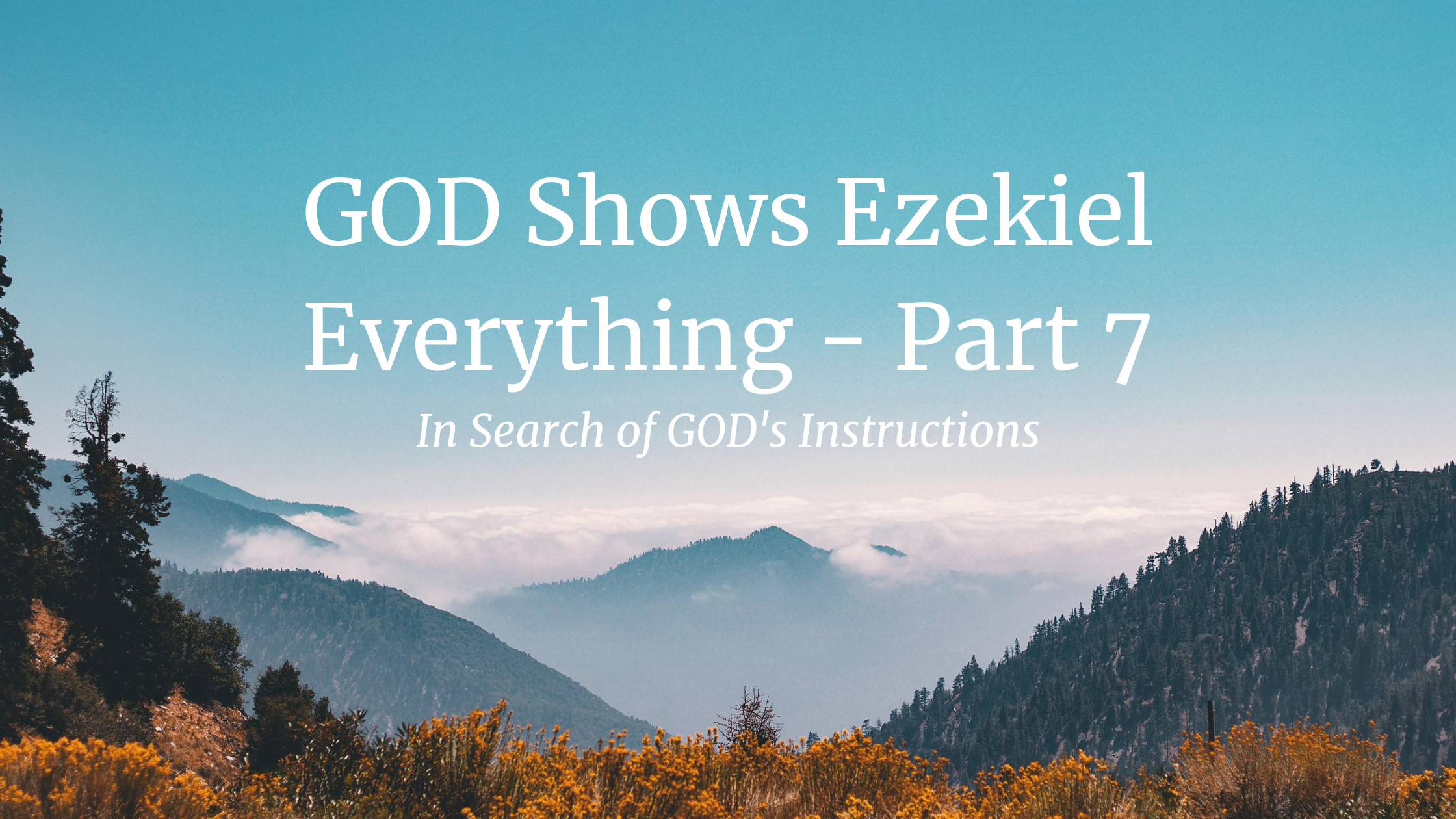 GOD Shows Ezekiel Everything – Part 7