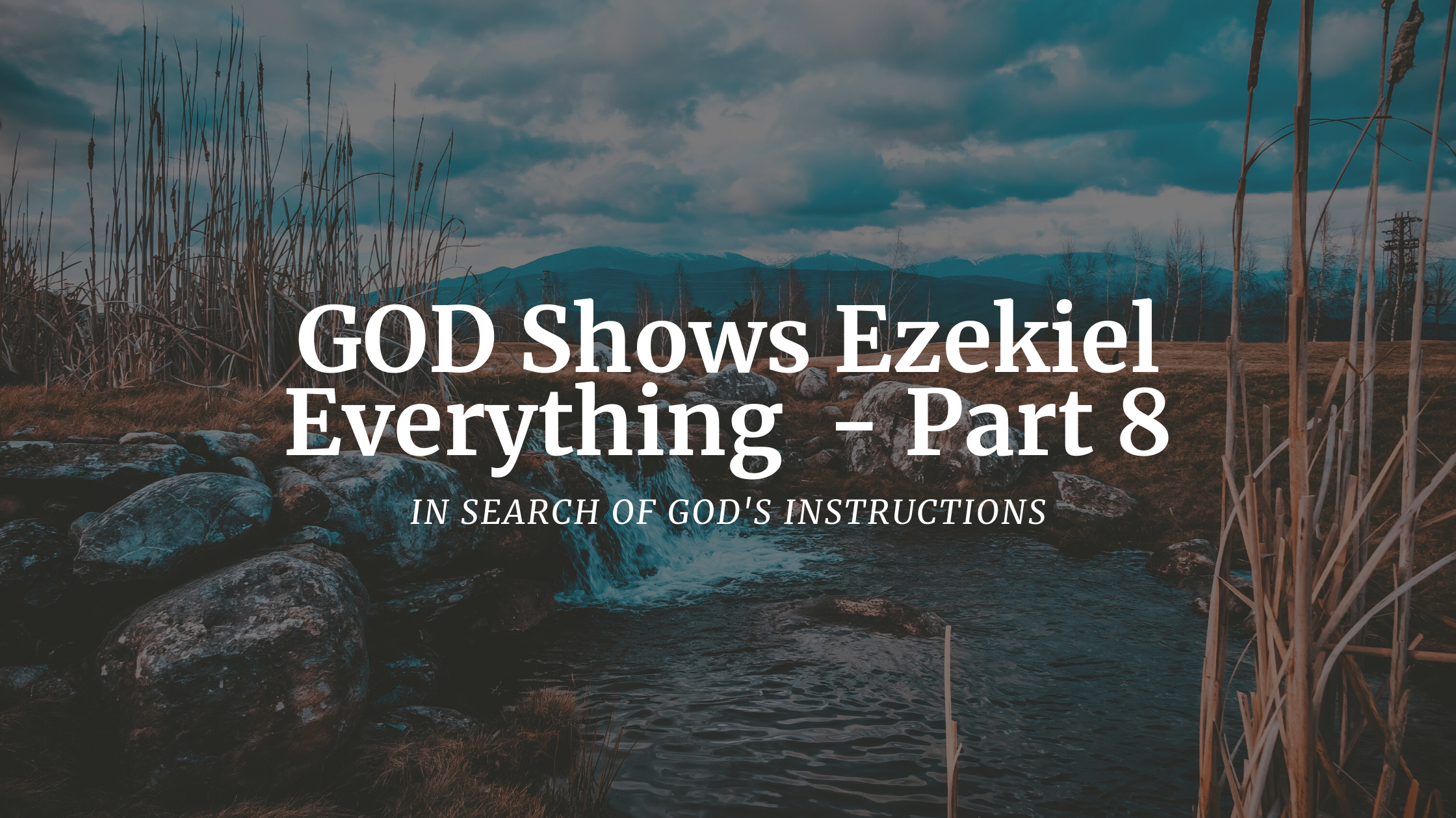 GOD Shows Ezekiel Everything – Part 8