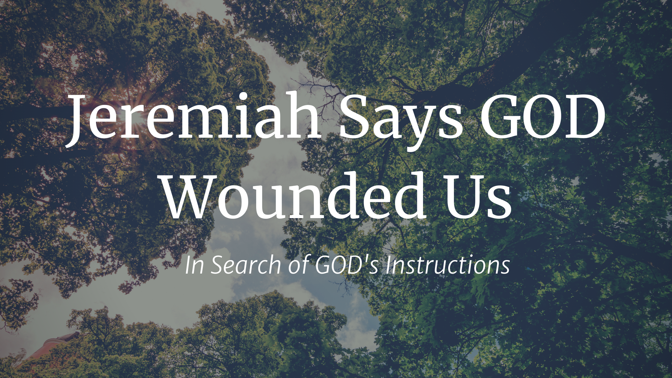 Jeremiah Says GOD Wounded Us
